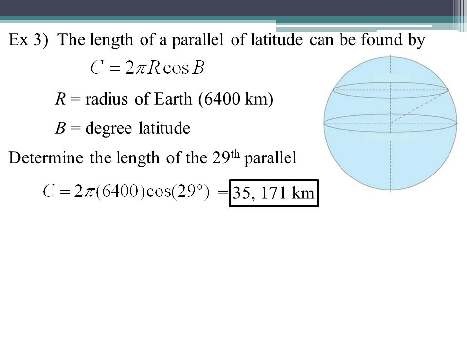 Ex 3) The length of a parallel of latitude can be found by