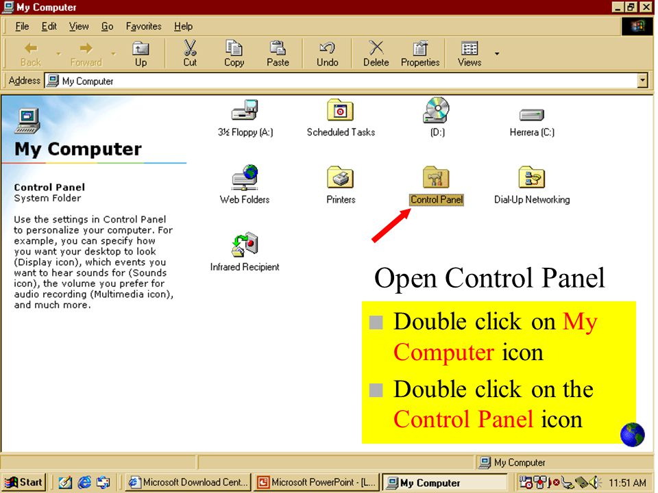 Open Control Panel Double click on My Computer icon