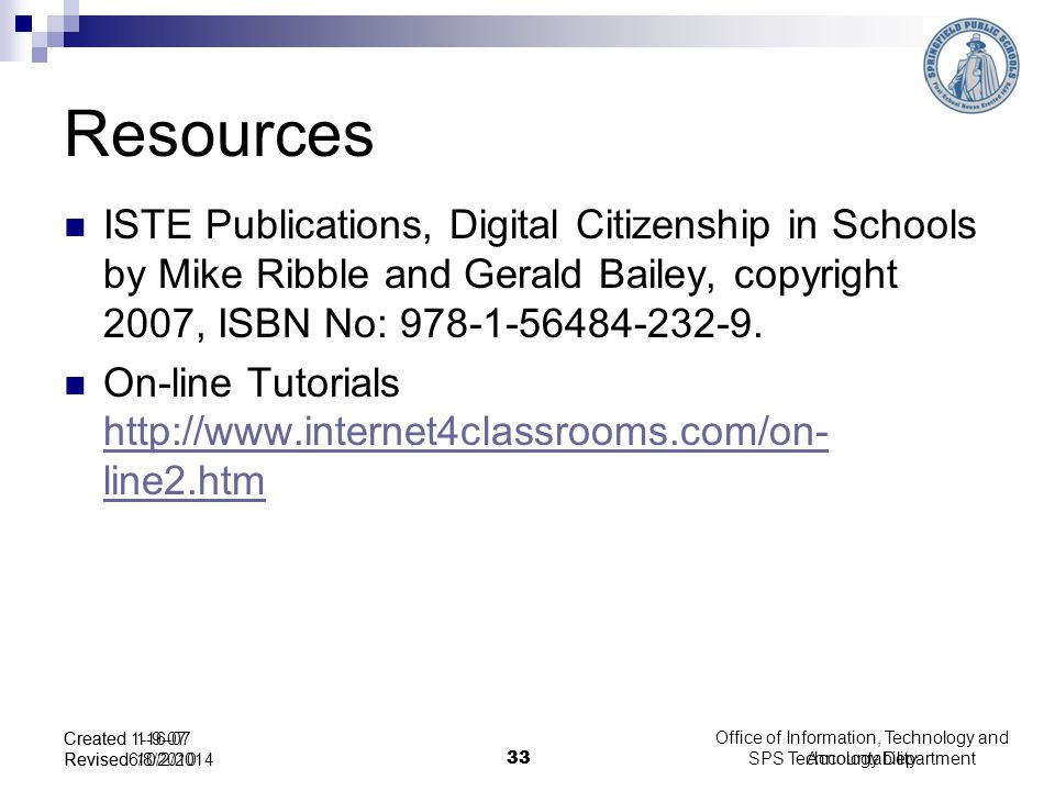 Resources ISTE Publications, Digital Citizenship in Schools by Mike Ribble and Gerald Bailey, copyright 2007, ISBN No: 978-1-56484-232-9.