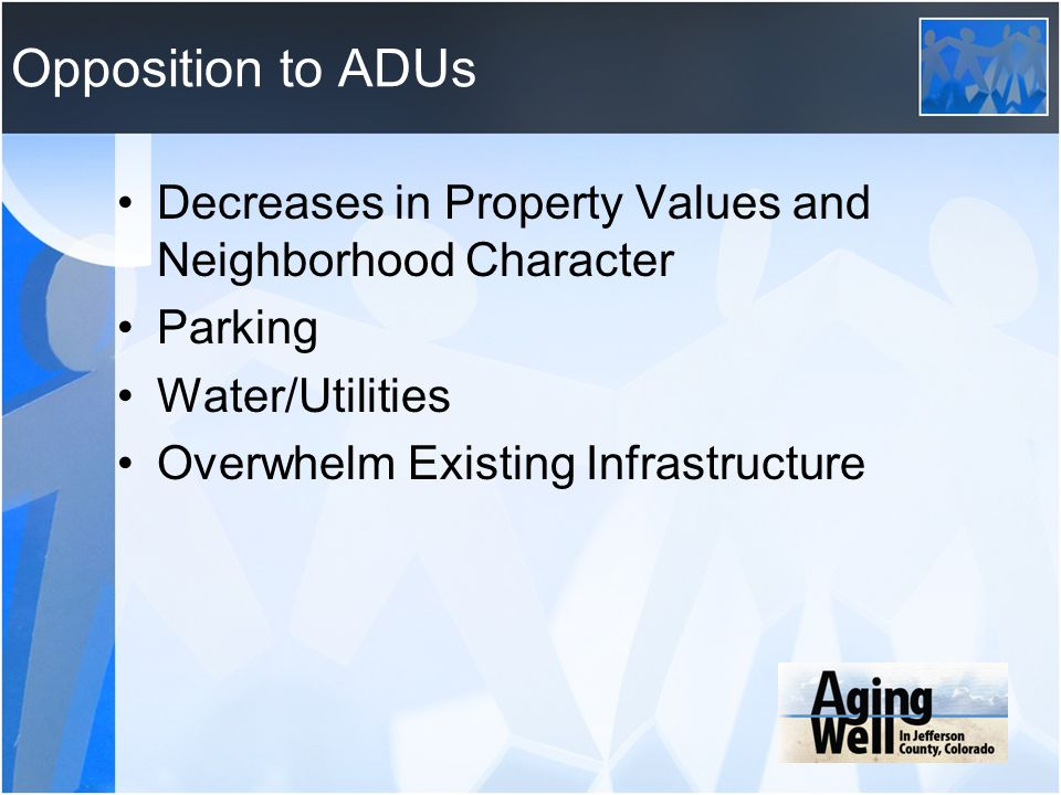 Opposition to ADUs Decreases in Property Values and Neighborhood Character. Parking. Water/Utilities.