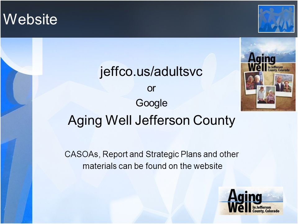 Website jeffco.us/adultsvc Aging Well Jefferson County or Google
