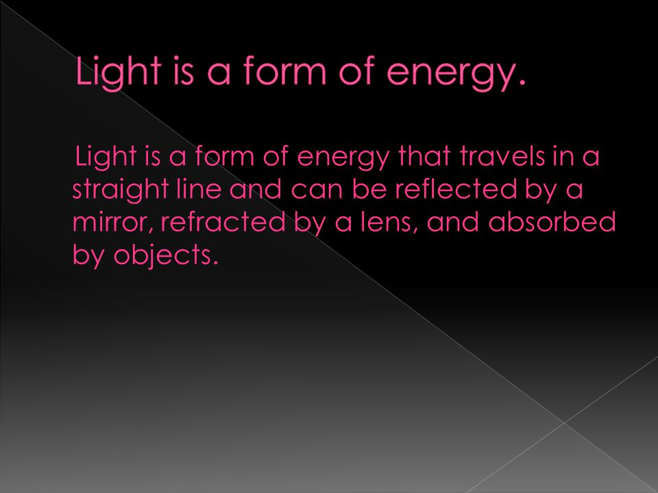 Light is a form of energy.