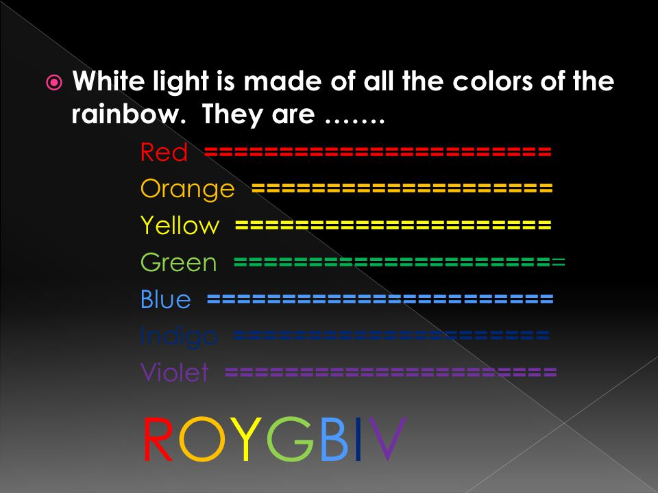 White light is made of all the colors of the rainbow. They are …….