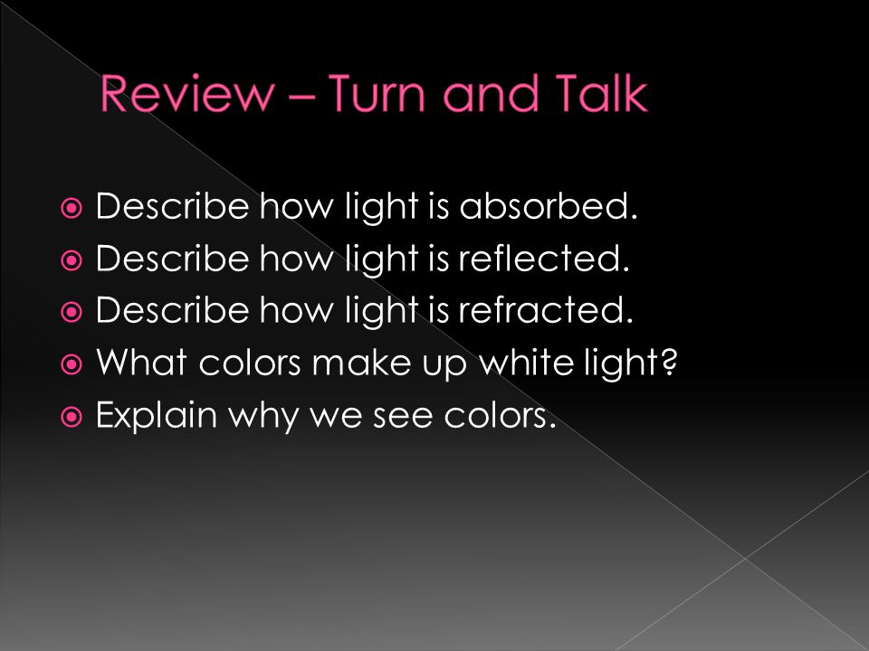 Review – Turn and Talk Describe how light is absorbed.