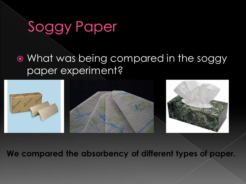 Soggy Paper What was being compared in the soggy paper experiment