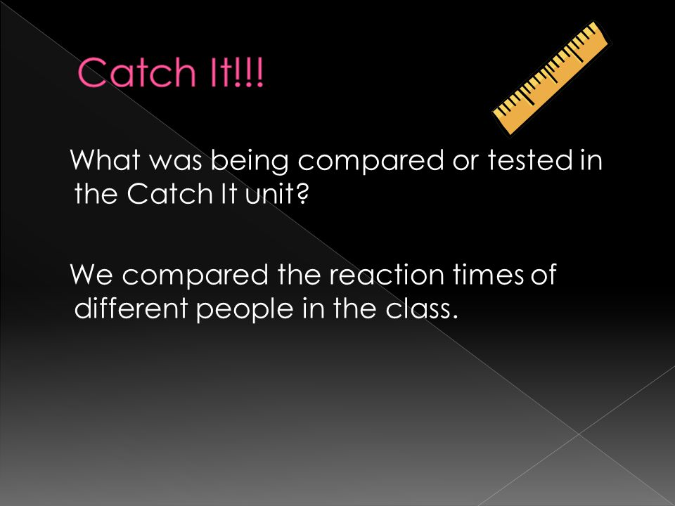 Catch It!!! What was being compared or tested in the Catch It unit