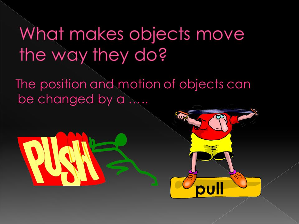 What makes objects move the way they do