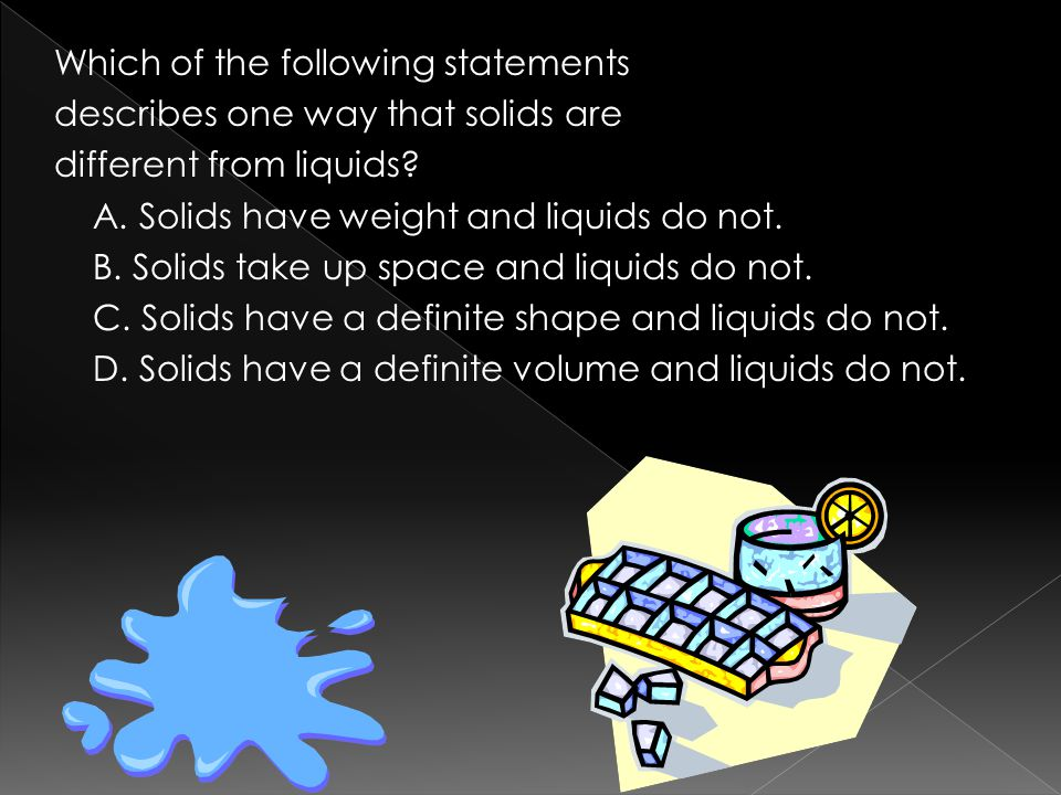 Which of the following statements describes one way that solids are different from liquids.