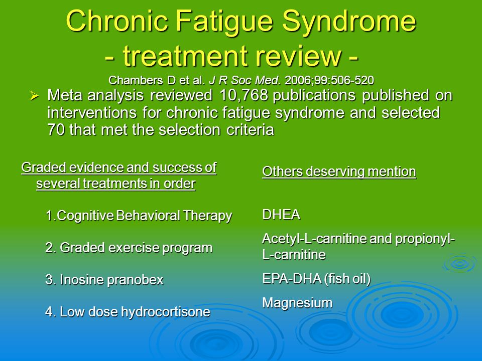 Chronic Fatigue Syndrome - treatment review -. Chambers D et al