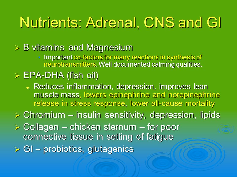 Nutrients: Adrenal, CNS and GI
