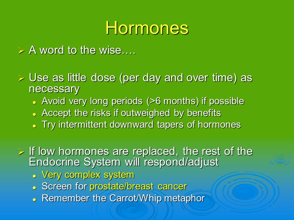 Hormones A word to the wise….