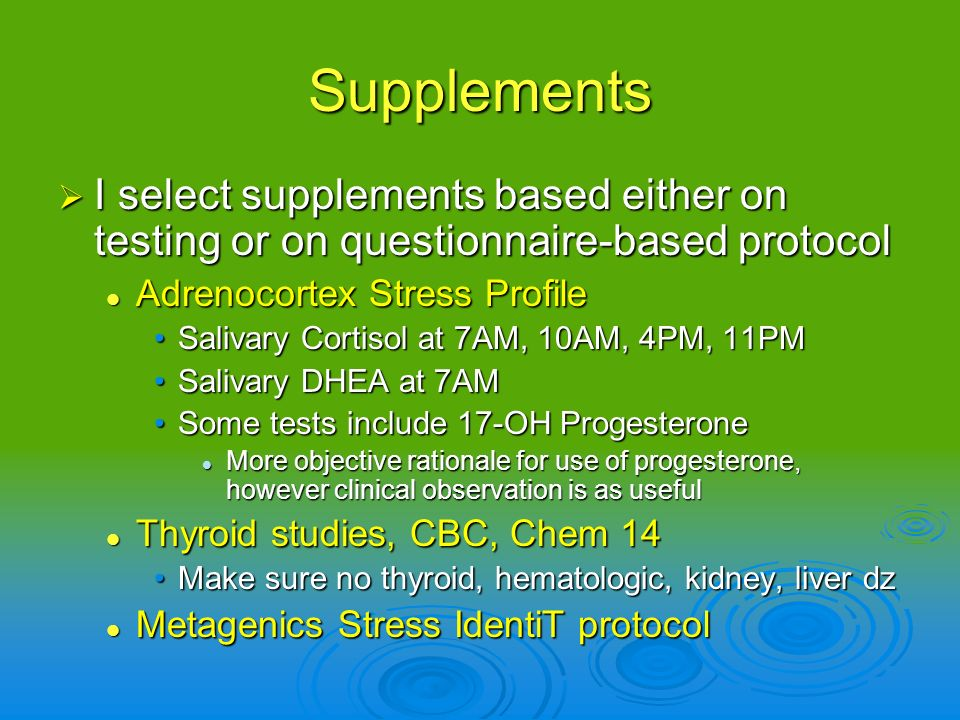 Supplements I select supplements based either on testing or on questionnaire-based protocol. Adrenocortex Stress Profile.