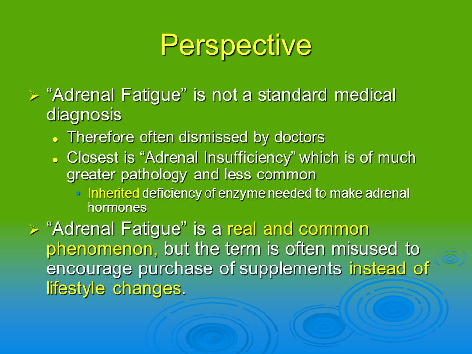 Perspective Adrenal Fatigue is not a standard medical diagnosis