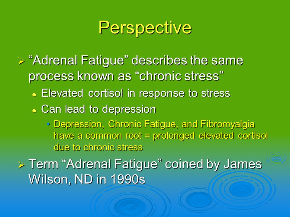 Perspective Adrenal Fatigue describes the same process known as chronic stress Elevated cortisol in response to stress.