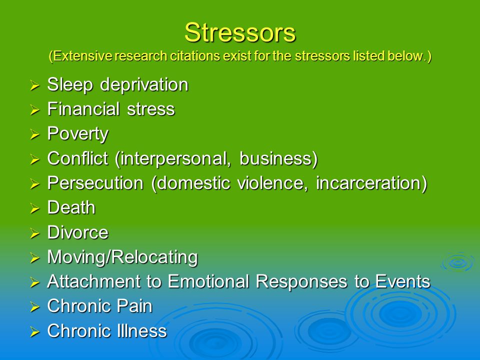 Stressors (Extensive research citations exist for the stressors listed below.)