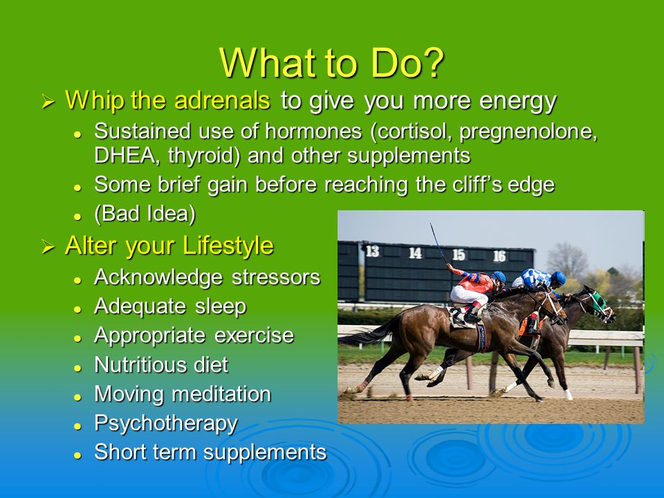 What to Do Whip the adrenals to give you more energy