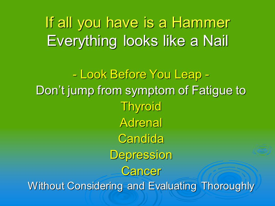 If all you have is a Hammer Everything looks like a Nail