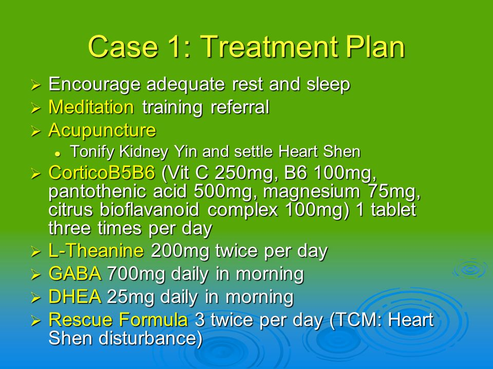 Case 1: Treatment Plan Encourage adequate rest and sleep