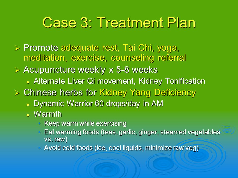 Case 3: Treatment Plan Promote adequate rest, Tai Chi, yoga, meditation, exercise, counseling referral.