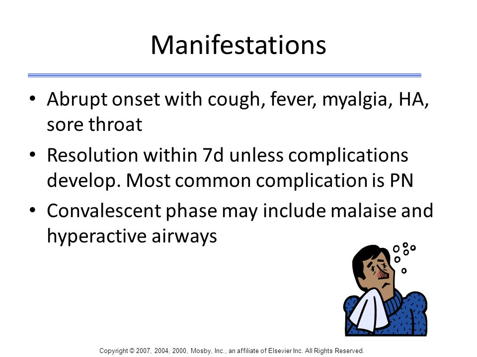 Manifestations Abrupt onset with cough, fever, myalgia, HA, sore throat.