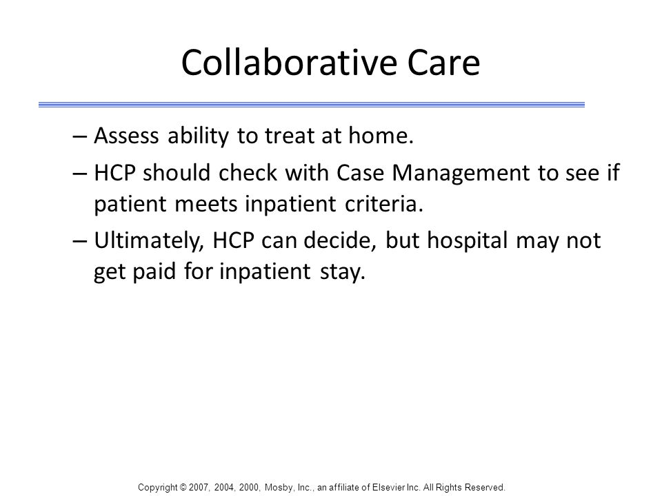 Collaborative Care Assess ability to treat at home.