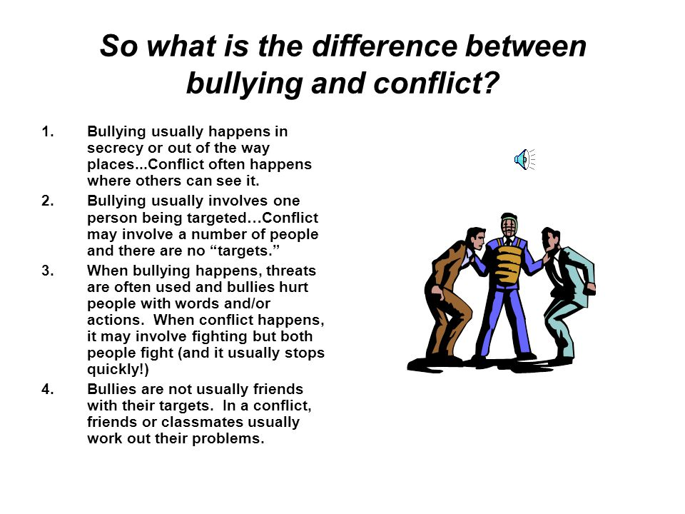 So what is the difference between bullying and conflict