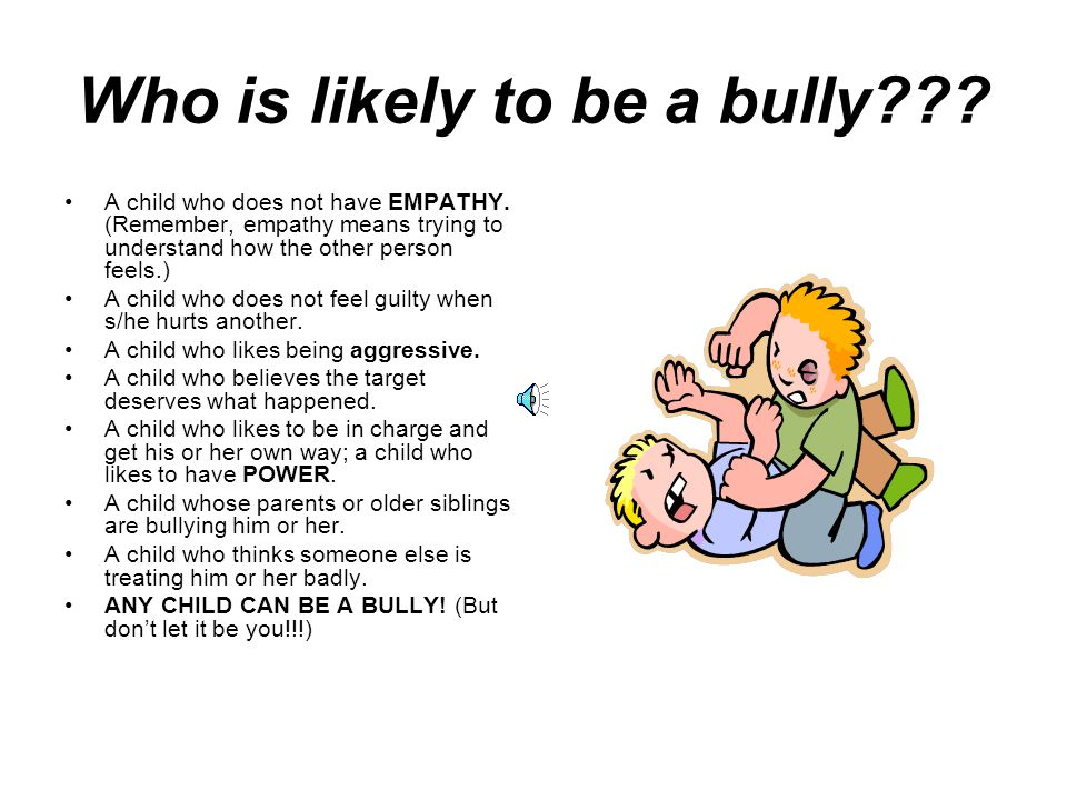 Who is likely to be a bully
