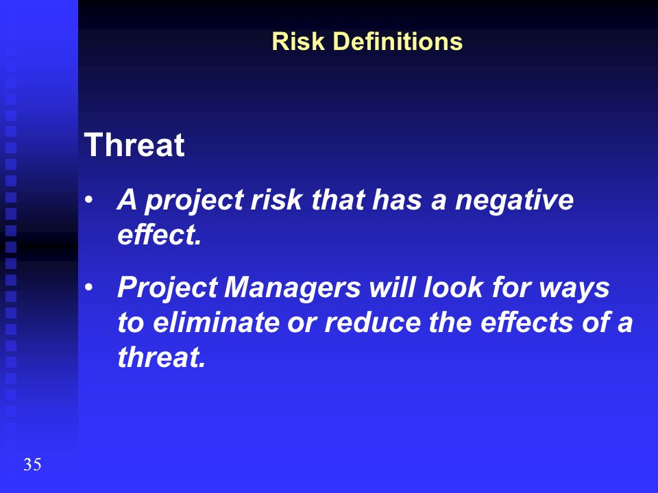 Threat A project risk that has a negative effect.