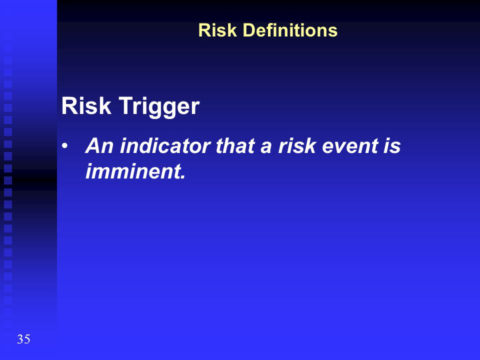 Risk Trigger An indicator that a risk event is imminent.