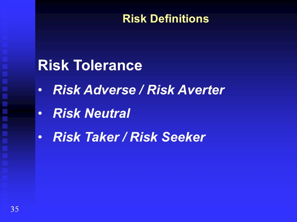 Risk Tolerance Risk Adverse / Risk Averter Risk Neutral