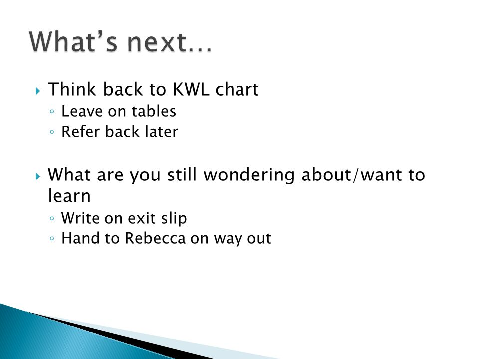 What's next… Think back to KWL chart