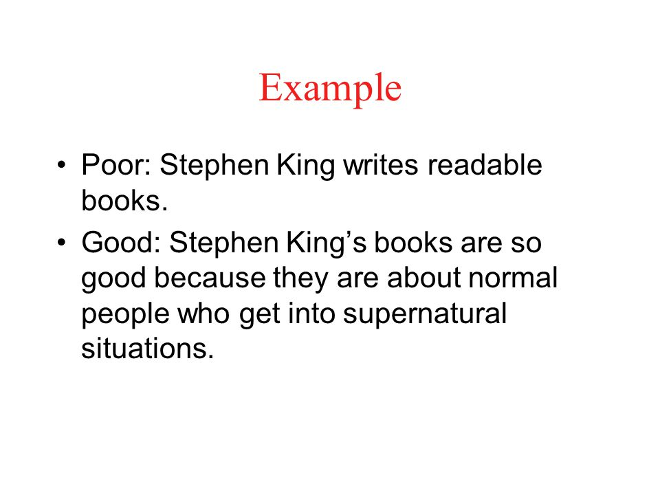 Example Poor: Stephen King writes readable books.