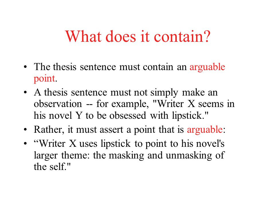What does it contain The thesis sentence must contain an arguable point.