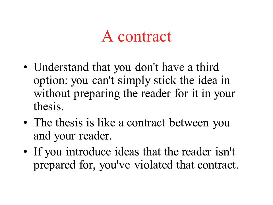 A contract Understand that you don t have a third option: you can t simply stick the idea in without preparing the reader for it in your thesis.