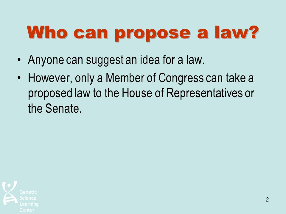 Who can propose a law Anyone can suggest an idea for a law.
