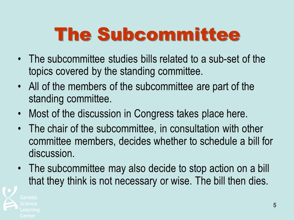 The Subcommittee The subcommittee studies bills related to a sub-set of the topics covered by the standing committee.