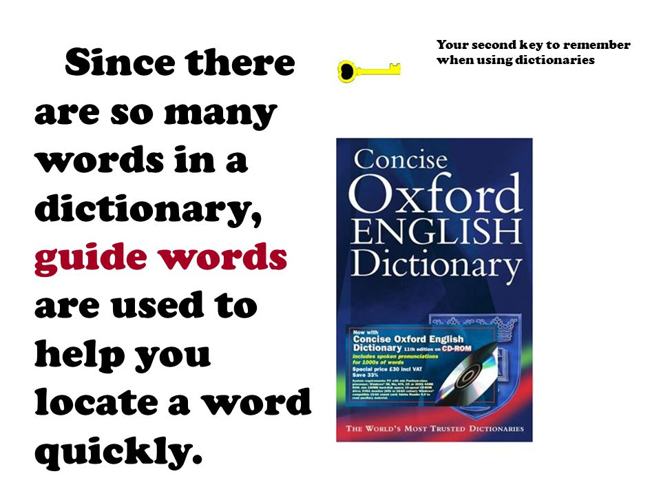 Since there are so many words in a dictionary, guide words are used to help you locate a word quickly.