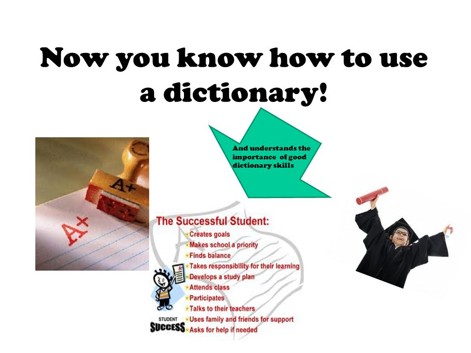 Now you know how to use a dictionary!