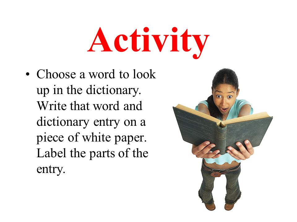 Activity Choose a word to look up in the dictionary.