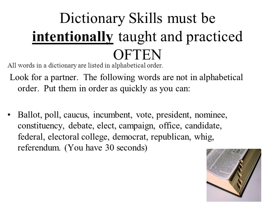 Dictionary Skills must be intentionally taught and practiced OFTEN