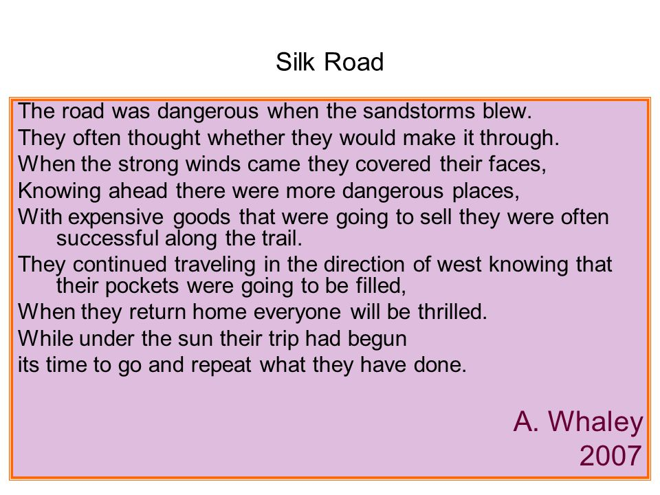 Silk Road The road was dangerous when the sandstorms blew. They often thought whether they would make it through.