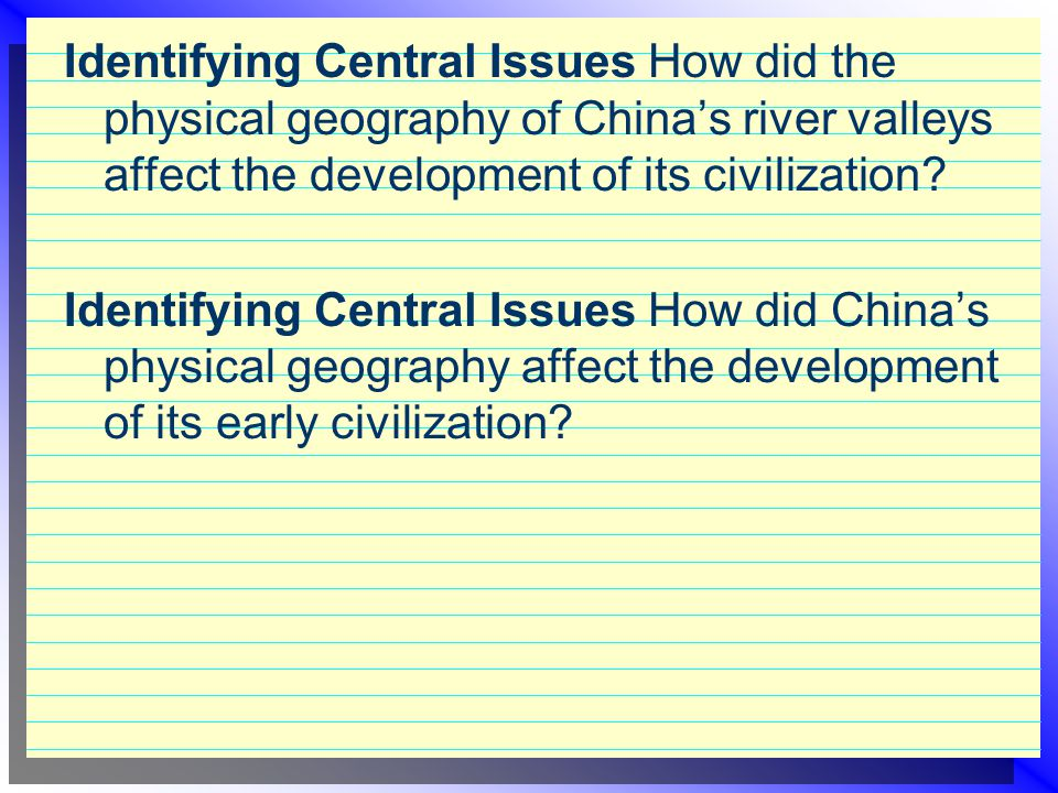 Identifying Central Issues How did the physical geography of China's river valleys affect the development of its civilization