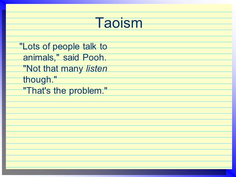 Taoism Lots of people talk to animals, said Pooh.