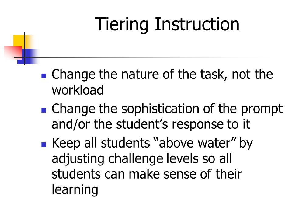 Tiering Instruction Change the nature of the task, not the workload
