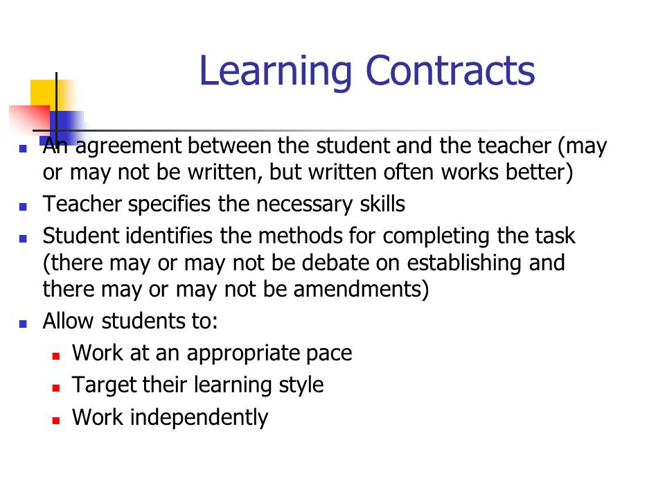 Learning Contracts An agreement between the student and the teacher (may or may not be written, but written often works better)