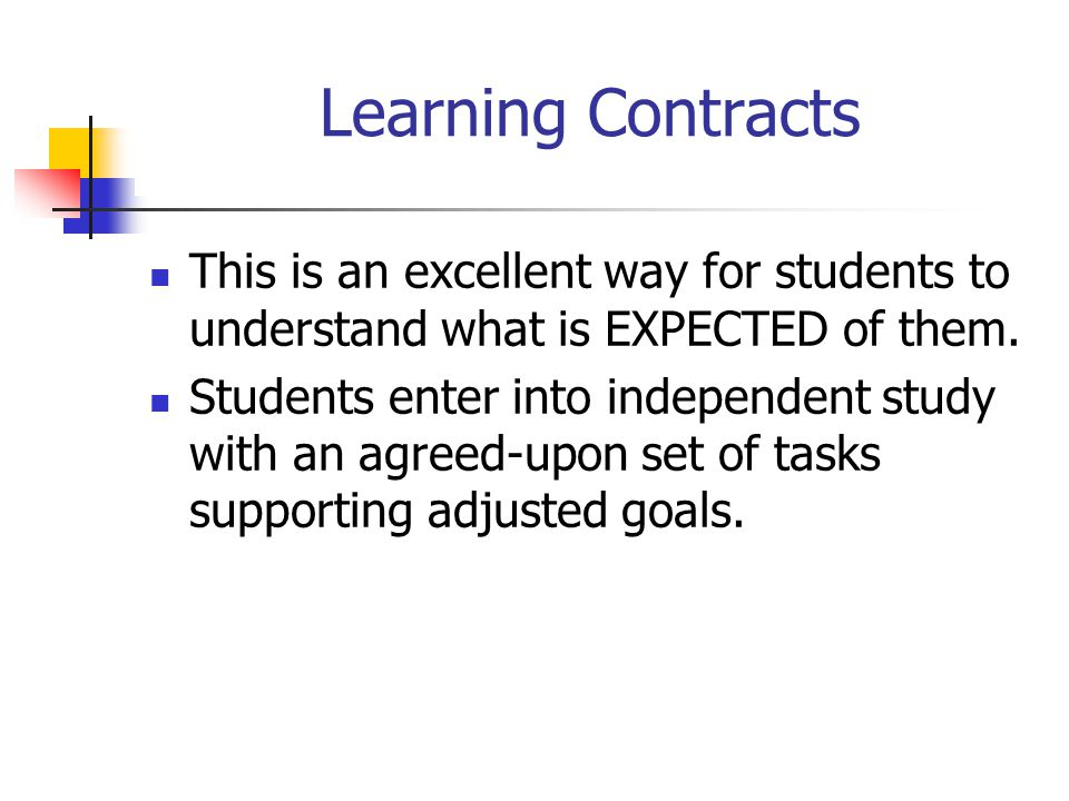 Learning Contracts This is an excellent way for students to understand what is EXPECTED of them.