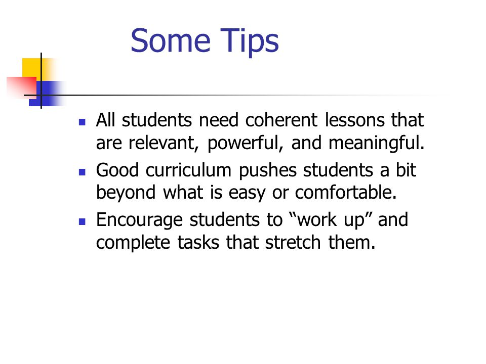Some Tips All students need coherent lessons that are relevant, powerful, and meaningful.