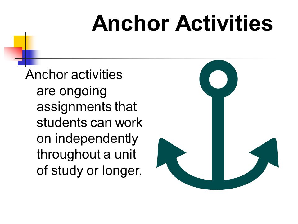 Anchor Activities Anchor activities are ongoing assignments that students can work on independently throughout a unit of study or longer.