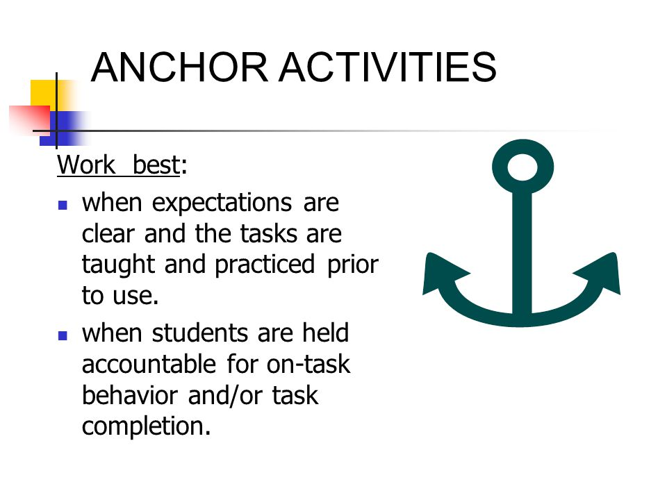 ANCHOR ACTIVITIES Work best:
