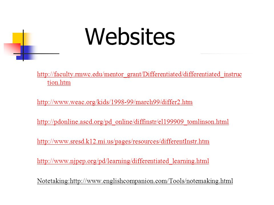 Websites http://faculty.rmwc.edu/mentor_grant/Differentiated/differentiated_instruction.htm. http://www.weac.org/kids/1998-99/march99/differ2.htm.